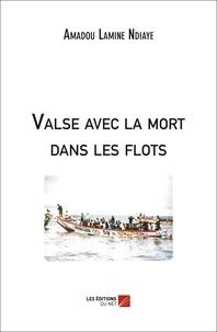 Lamine ndiaye Amadou - Valse avec la mort dans les flots.