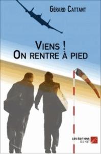 Gérard Cattant - Viens ! On rentre à pied.