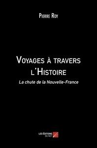 Pierre Roy - Voyages à travers l'Histoire - La chute de la Nouvelle-France.