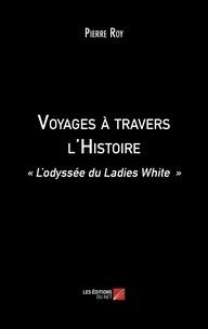 Pierre Roy - Voyages à travers l'Histoire - « L'odyssée du Ladies White ».