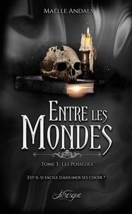 Les éditions Livresque et Maëlle Andals - Entre les Mondes, tome 3 - Les Possédés.