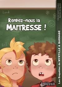 Céline Saint-Charle - Les Enquêtes de Myrtille & Barnabé, tome 2 - Rendez-nous la maitresse !.
