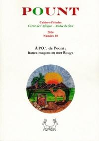 Lukian Prijac et Patrick Guillard - Pount N° 10, 2016 : A l'Orient de Pount : francs-maçons en mer Rouge.