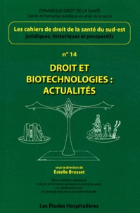 Estelle Brosset - Les cahiers de droit de la Santé du Sud-Est N° 14 : Droit et biotechnologies : actualités.