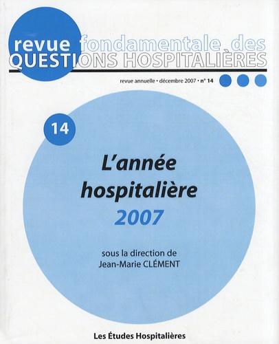Jean-Marie Clément - Revue fondamentale des questions hospitalières N° 14, Décembre 2007 : L'année hospitalière 2007.