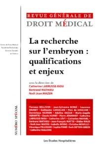 Noël-Jean Mazen et Catherine Labrusse-Riou - Revue Générale de Droit Médical N° Spécial : La recherche sur l'embryon : qualifications et enjeux.