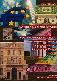 Shani Mesnier - Les cahiers économiques - Tome 2, La création monétaire : Le système fractionnaire ; L'escroquerie bancaire ; L'émission de l'argent.