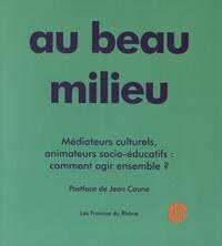 Les Francas du Rhône - Au beau milieu - Médiateurs culturels, animateurs socio-éducatifs : comment agir ensemble ?.