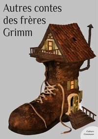 Les frères Grimm - Autres contes des frères Grimm.