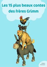 Les frères Grimm - Les 15 plus beaux contes des frères Grimm.