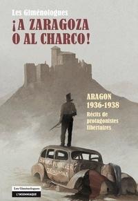 Les Giménologues - A Zaragoza o al charco! - Aragon 1936-1938 - Récits de protagonistes libertaires.