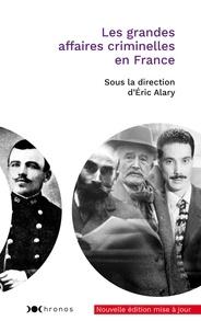 Eric Alary - Les grandes affaires criminelles en France.