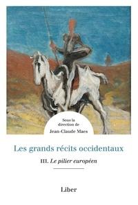 Jean-Claude Maes - Les grands récits occidentaux Tome 3 - Le pilier européen - Le pilier européen.