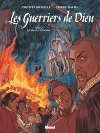 Philippe Richelle - Les Guerriers de Dieu - Tome 02 - Les Pendus d'Amboise.