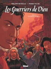 Philippe Richelle - Les Guerriers de Dieu - Tome 03 - Les Martyrs de Wassy.