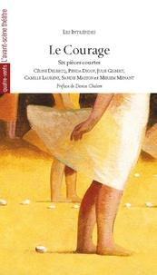 Les Intrépides - Le courage - Six pièces courtes.