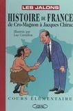 Les Jalons et Luc Cornillon - Histoire de France : de Cro-Magnon à Jacques Chirac - Cours Élémentaire.