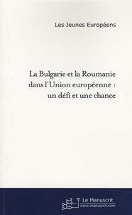 La Bulgarie et la Roumanie dans lUnion européenne - Un défi et une chance.pdf