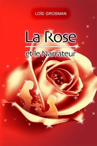 Loïc Grosman - La rose et le narrateur.