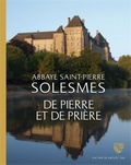 Les moines de Solesmes - Abbaye Saint-Pierre de Solesmes, de pierre et de prière - A la découverte du patrimoine de l'abbaye.