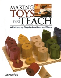 Les Neufeld - Making Toys That Teach - With Step-by-step Instructions and Plans.