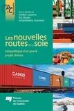 Frédéric Lasserre - Les nouvelles routes de la soie - Géopolitique d'un grand projet chinois.