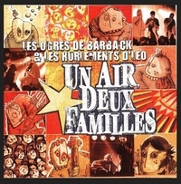 Les Ogres de Barback et  Les Hurlements d'Léo - Un air, deux familles. 1 CD audio