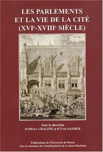 Olivier Chaline - Les parlements et la vie de la cité (XVIe-XVIIIe siècle).
