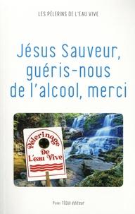 Les Pèlerins de l'Eau Vive - Jésus Sauveur, guéris-nous de l'alcool, merci.