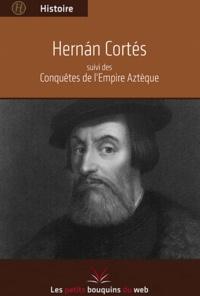 Les petits bouquins du web - Hernàn Cortès ; Conquêtes des empires Aztèques.