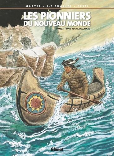 Les Pionniers du nouveau monde - Tome 21. Fort Michilimackinac