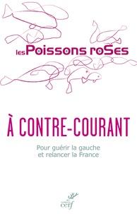 Les Poissons Roses et Philippe de Roux - A contre-courant - Pour guérir la gauche et relancer la France.