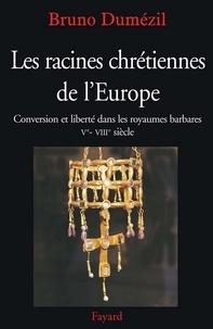Les racines chrétiennes de l'Europe - Conversion et liberté dans les royaumes barbares Ve - VIIIe siècle.