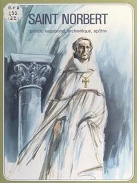 Les Religieux Prémontrés de Fr et Lucie Rivière - Saint Norbert - Prince, vagabond, archevêque, apôtre.
