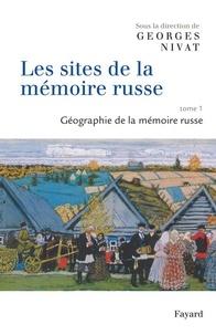 Georges Nivat - Les sites de la mémoire russe - Géographie de la mémoire russe.