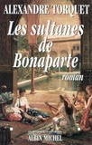 Alexandre Torquet - Les Sultanes de Bonaparte.