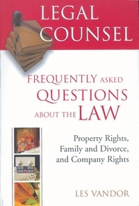 Les Vandor et Martin Popoff - Legal Counsel, Book Two: Property Rights, Family and Divorce, and Company Rights.