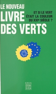 Les Verts - LE NOUVEAU LIVRE DES VERTS. - Et si le vert était la couleur du XXIème siècle ?.