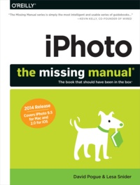 Lesa Snider et David Pogue - iPhoto: The Missing Manual - 2014 release, covers iPhoto 9.5 for Mac and 2.0 for iOS 7.