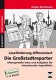 Leseförderung differenziert: Die Großstadtreporter - Altersgemäße Texte und Aufgaben für leseschwache Jugendliche (7. bis 9. Klasse).