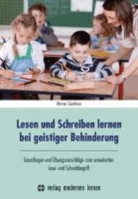 Lesen und Schreiben lernen bei geistiger Behinderung - Grundlagen und Übungsvorschläge zum erweiterten Lese- und Schreibbegriff.