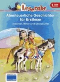 Leserabe: Abenteuerliche Geschichten für Erstleser. Indianer, Ritter und Dinosaurier.