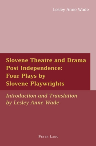 Lesley anne Wade - Slovene Theatre and Drama Post Independence: Four Plays by Slovene Playwrights - Introduction and Translation by Lesley Anne Wade.