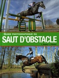 Lesley Bayley et John Bowen - Guide photographique du saut d'obstacle.