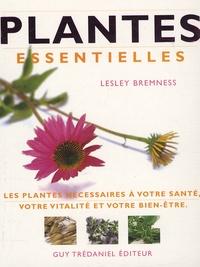 Lesley Bremness - Plantes essentielles - Les plantes nécessaires à votre santé, votre vitalité et votre bien-être.