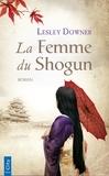 Lesley Downer - La femme du Shogun.
