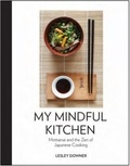 Lesley Downer - My Mindful Kitchen - Mottainai and the Zen of Japanese Cooking.