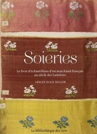 Soieries- Le livre d'échantillons d'un marchand français au siècle des Lumières - Lesley Ellis Miller |