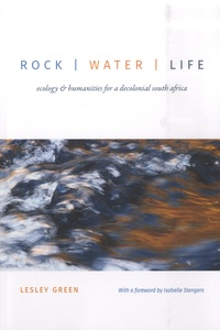 Lesley Green - Rock Water Life - Ecology And Humanities For A Decolonial South Africa.