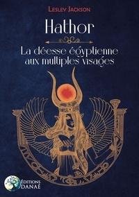 Lesley Jackson - Hathor : la déesse égyptienne aux multiples visages.